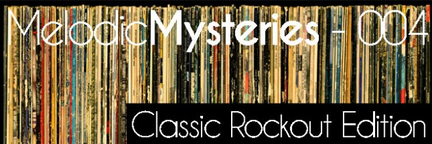 Melodic Mysteries Episode #004 – The Classic Rock-Out Edition
